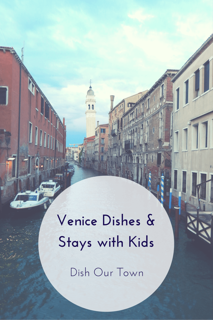 Venice dishes and stays with kids | Dish Our Town