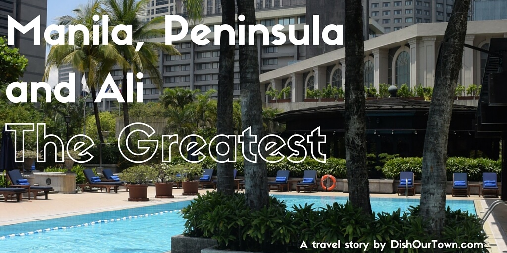 #Manila, #Peninsula & Ali - the greatest. A travel story by @DishOurTown