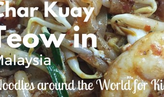 Noodles Around The World – Char Kuay Teow for kids.