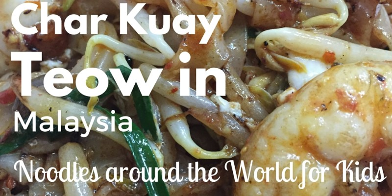 Char Kuay Teow in Malaysia. Noodles around the world for kids via @DishOurTown