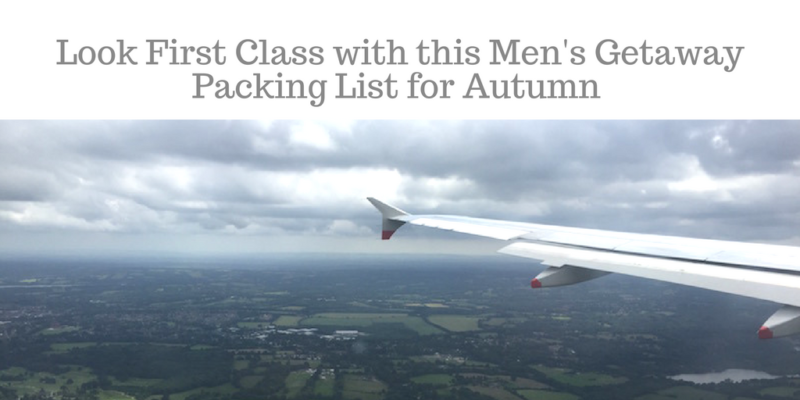 Look First Class with this Getaway #PackingList for #Autumn via @DishOurTown #MensStyle
