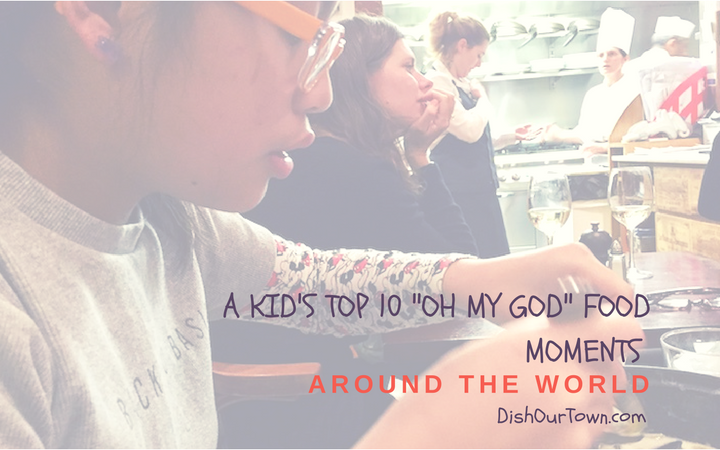 """A Kid's Top 10 """"Oh My God"""" Food Moments around the World"""
