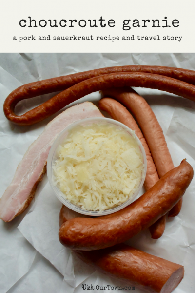 Choucroute Garnie, a Pork and Sauerkraut Recipe and Travel Story